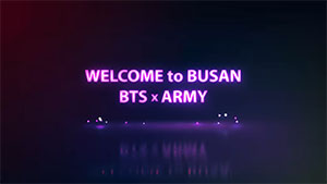 Welcome to Busan, BTS X Army